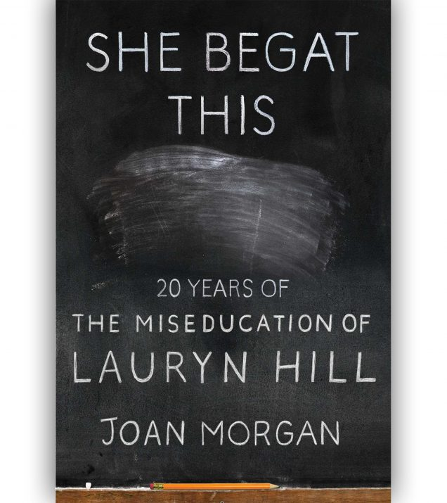 SHE BEGAT THIS: 20 YEARS OF THE MISEDUCATION OF LAURYN HILL by Joan Morgan Book Cover