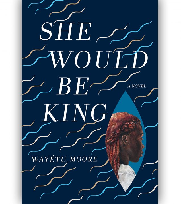 She Would Be King By Wayetu Moore Book Cover