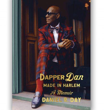 Dapper Dan Made In Harlem: A Memoir By Daniel R. Day