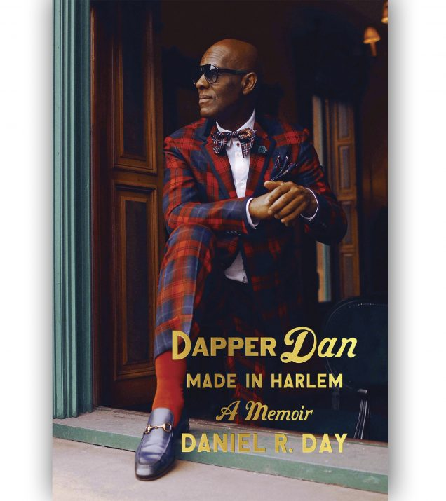 Dapper Dan: Made In Harlem A Memoir by Daniel R. Day