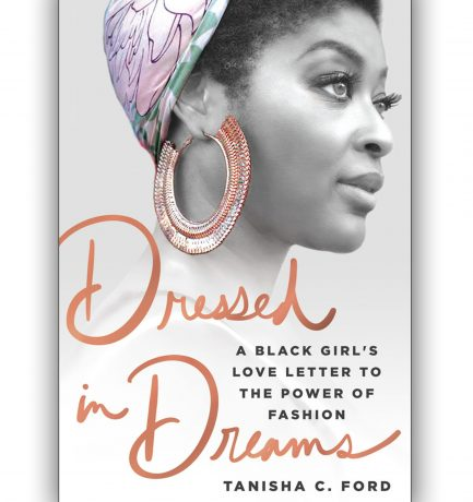 Dressed in Dreams: A Black Girl's Love Letter to the Power of Fashion by Tanisha C. Ford