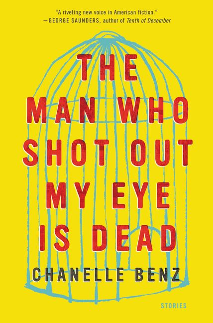 The Man Who Shot My Eye Out Is Dead by Chanelle Benz Book Cover
