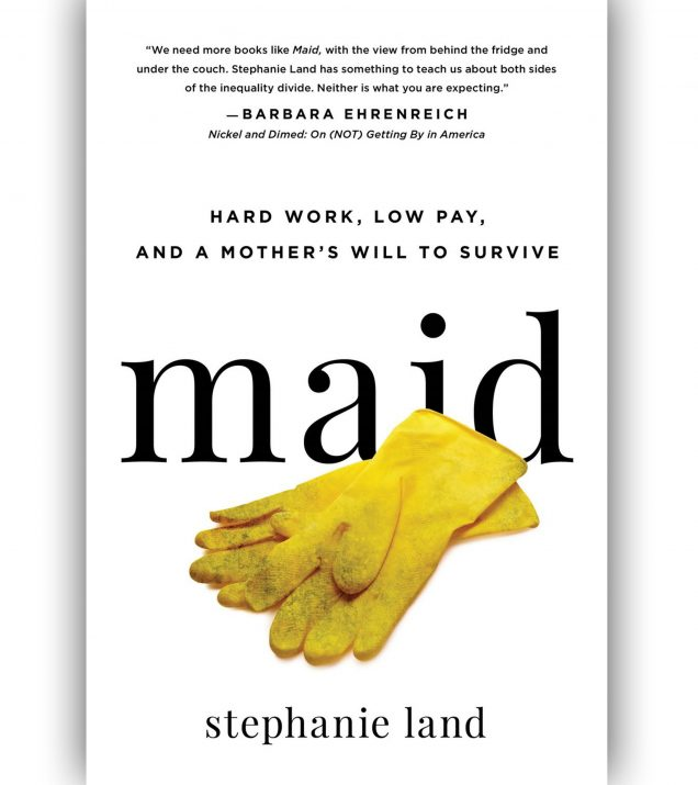 Maid Hard Work, Low Pay, and a Mother's Will to Survive by Stephanie Land Book Cover