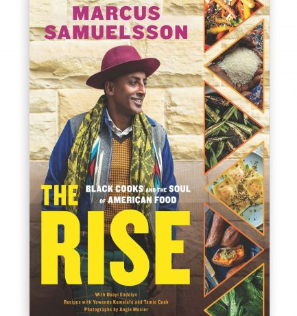 The Rise: Black Cooks and the Soul of American Food By Marcus Samuelsson With Osayi Endolyn