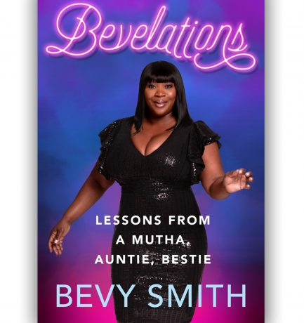 Bevelations: Lessons From A Mutha, Auntie, Bestie By Bevy Smith