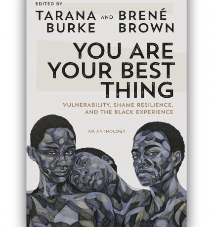 You Are Your Best Thing By Tarana Burke and Brené Brown
