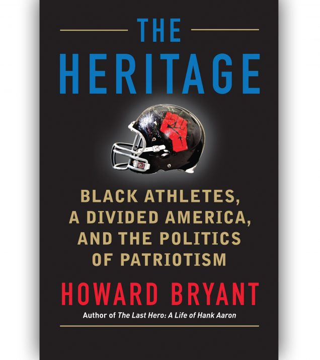 The Heritage Black Athletes, A Divided America And The Politics of Patriotism By Howard Bryant