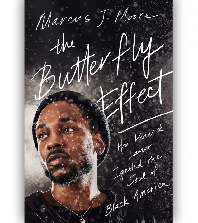 The Butterfly Effect How Kendrick Lamar Ignited the Soul of Black America By Marcus J. Moore Book Cover